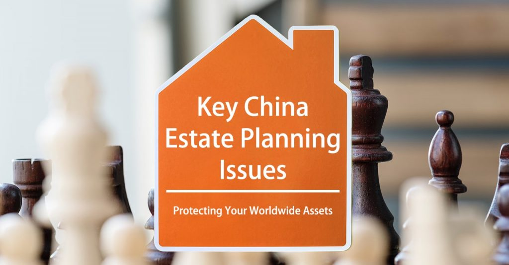 Key China Estate Planning Issues for U.S. Persons