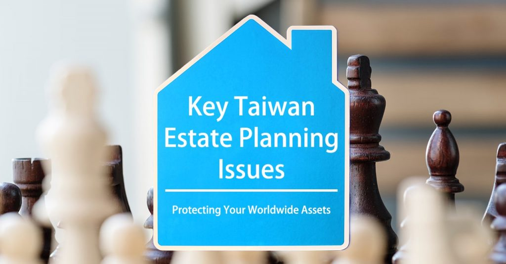 Key Taiwan Estate Planning Issues for U.S. Persons